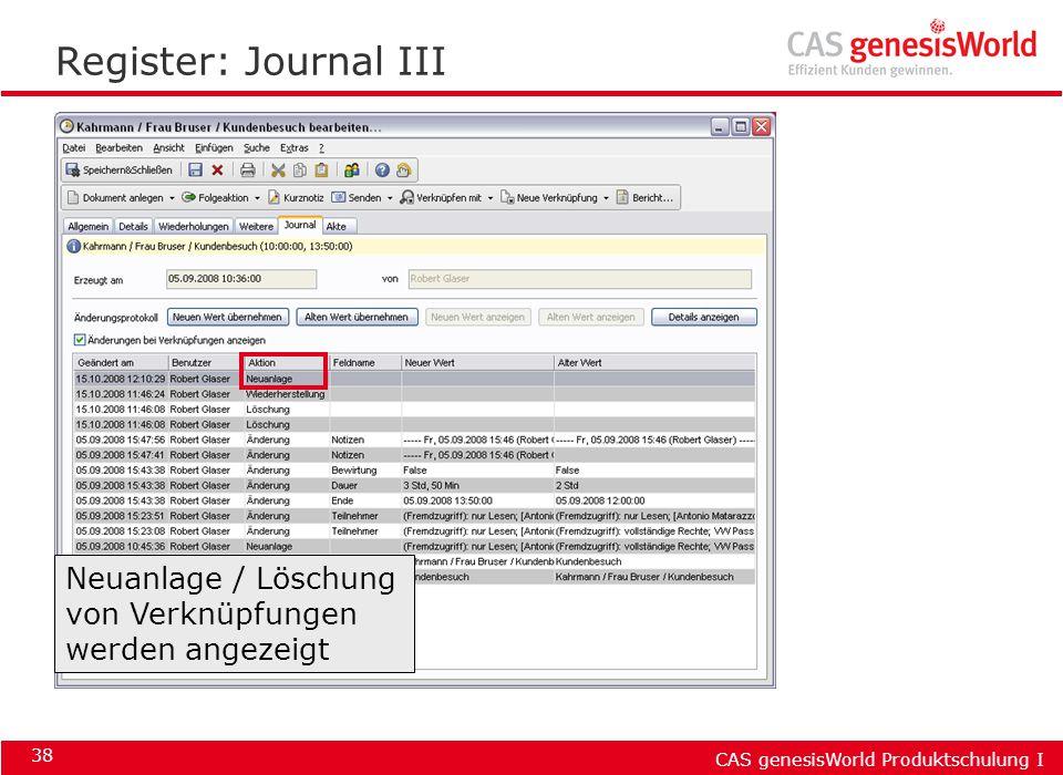 CAS genesisWorld Produktschulung I 38 Register: Journal III Neuanlage / Löschung von Verknüpfungen werden angezeigt