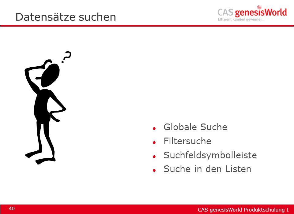 CAS genesisWorld Produktschulung I 40 Datensätze suchen l Globale Suche l Filtersuche l Suchfeldsymbolleiste l Suche in den Listen