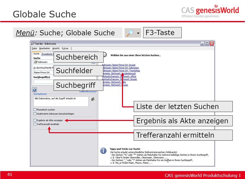 CAS genesisWorld Produktschulung I 41 Globale Suche Menü: Suche; Globale Suche Suchbegriff Suchbereich F3-Taste Suchfelder Liste der letzten Suchen Er