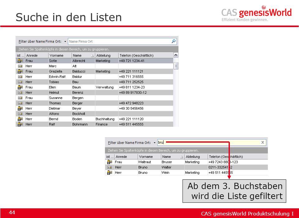 CAS genesisWorld Produktschulung I 44 Suche in den Listen Ab dem 3. Buchstaben wird die Liste gefiltert