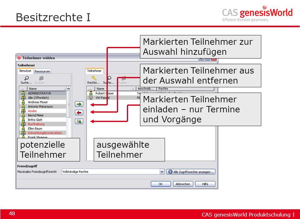 CAS genesisWorld Produktschulung I 48 Besitzrechte I ausgewählte Teilnehmer Markierten Teilnehmer zur Auswahl hinzufügen Markierten Teilnehmer aus der