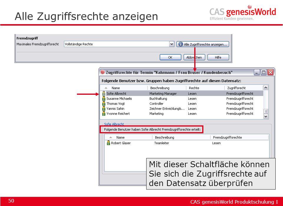 CAS genesisWorld Produktschulung I 50 Alle Zugriffsrechte anzeigen Mit dieser Schaltfläche können Sie sich die Zugriffsrechte auf den Datensatz überpr
