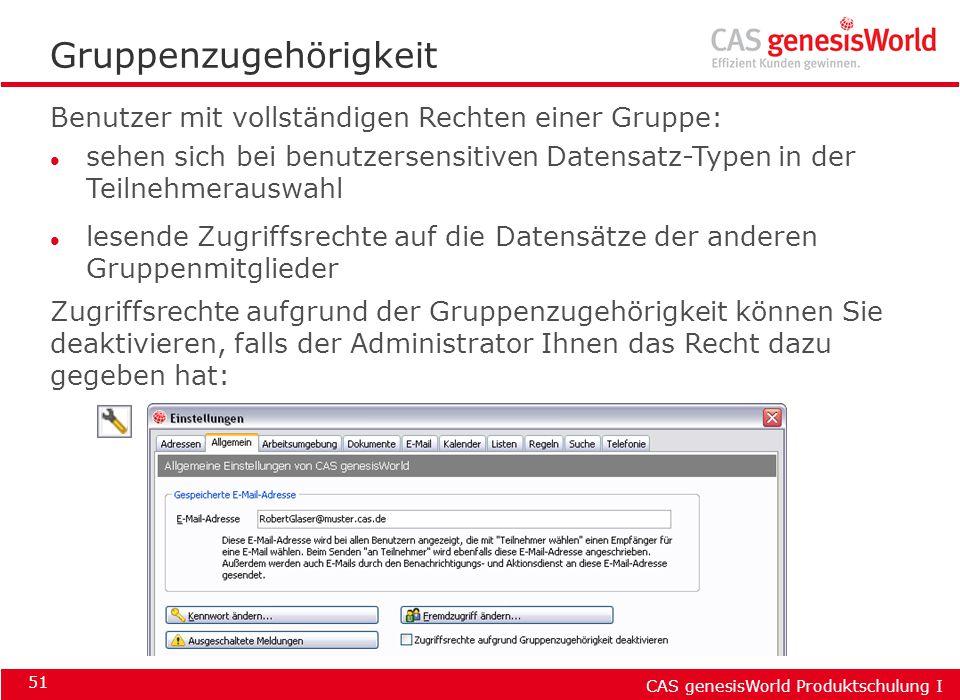 CAS genesisWorld Produktschulung I 51 Benutzer mit vollständigen Rechten einer Gruppe: l sehen sich bei benutzersensitiven Datensatz-Typen in der Teil