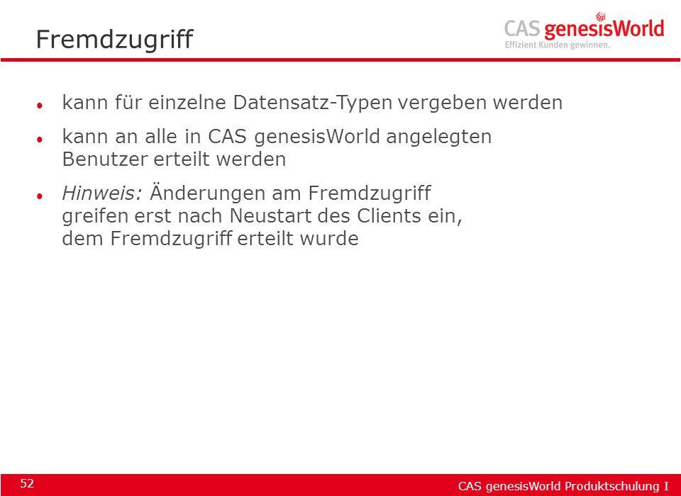 CAS genesisWorld Produktschulung I 52 l kann für einzelne Datensatz-Typen vergeben werden l kann an alle in CAS genesisWorld angelegten Benutzer ertei
