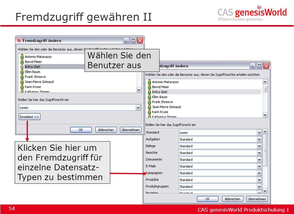 CAS genesisWorld Produktschulung I 54 Fremdzugriff gewähren II Klicken Sie hier um den Fremdzugriff für einzelne Datensatz- Typen zu bestimmen Wählen