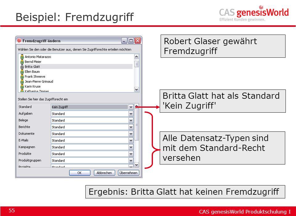 CAS genesisWorld Produktschulung I 55 Beispiel: Fremdzugriff Britta Glatt hat als Standard 'Kein Zugriff' Alle Datensatz-Typen sind mit dem Standard-R