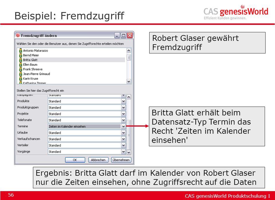 CAS genesisWorld Produktschulung I 56 Beispiel: Fremdzugriff Ergebnis: Britta Glatt darf im Kalender von Robert Glaser nur die Zeiten einsehen, ohne Z