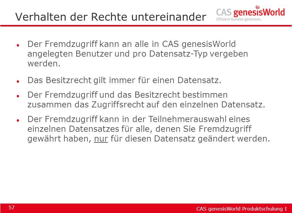 CAS genesisWorld Produktschulung I 57 l Der Fremdzugriff kann an alle in CAS genesisWorld angelegten Benutzer und pro Datensatz-Typ vergeben werden. l