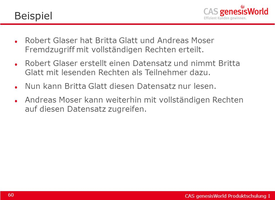 CAS genesisWorld Produktschulung I 60 Beispiel l Robert Glaser hat Britta Glatt und Andreas Moser Fremdzugriff mit vollständigen Rechten erteilt. l Ro