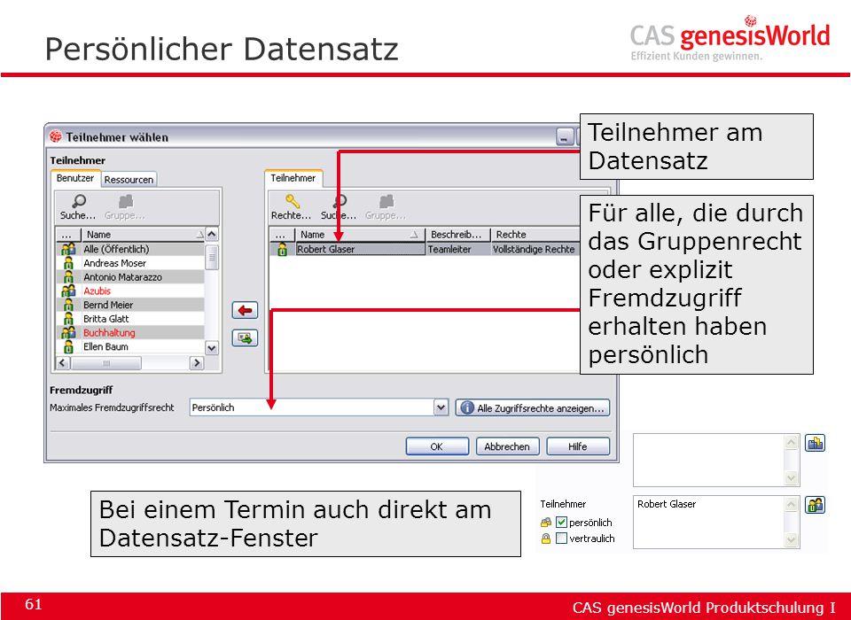 CAS genesisWorld Produktschulung I 61 Persönlicher Datensatz Für alle, die durch das Gruppenrecht oder explizit Fremdzugriff erhalten haben persönlich