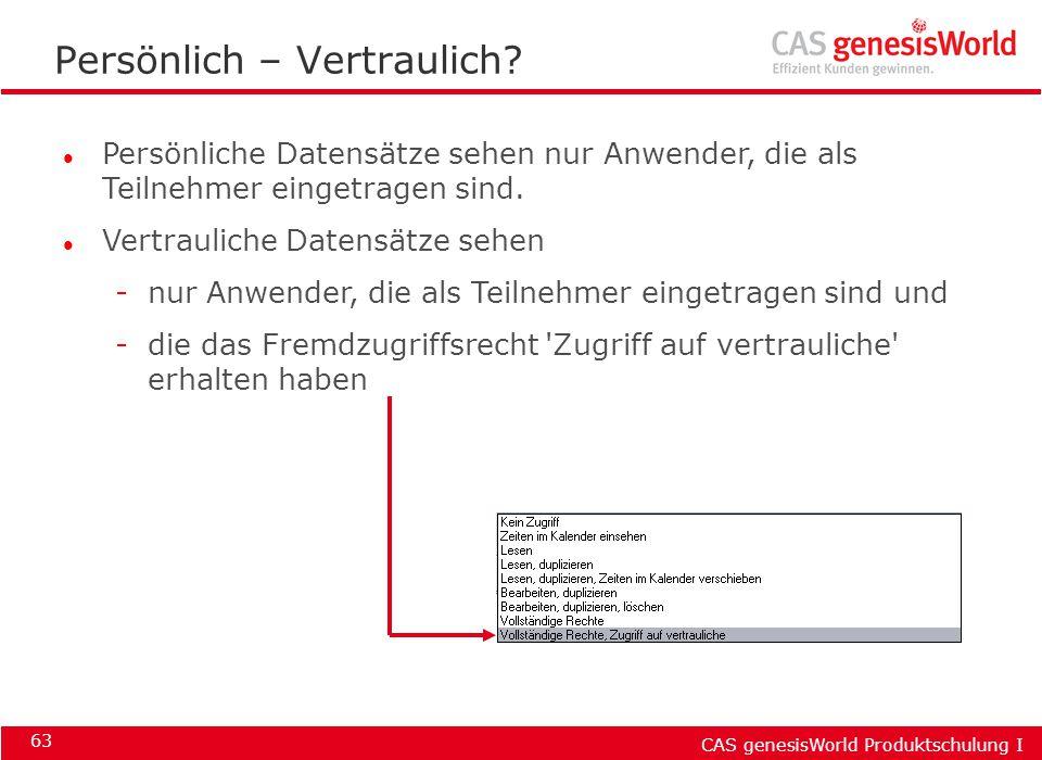 CAS genesisWorld Produktschulung I 63 Persönlich – Vertraulich? l Persönliche Datensätze sehen nur Anwender, die als Teilnehmer eingetragen sind. l Ve