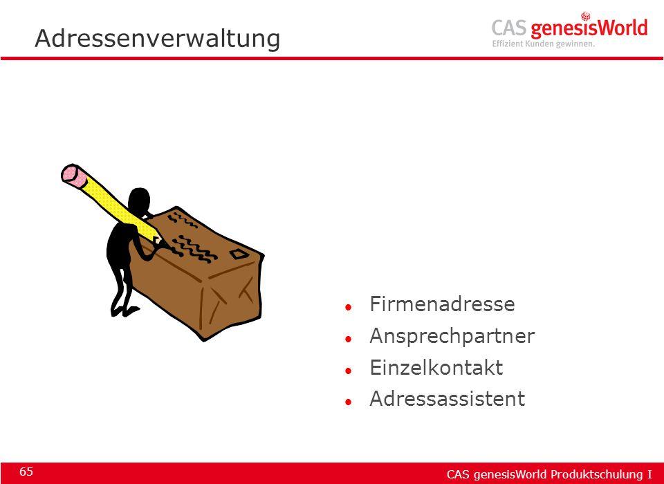 CAS genesisWorld Produktschulung I 65 Adressenverwaltung l Firmenadresse l Ansprechpartner l Einzelkontakt l Adressassistent