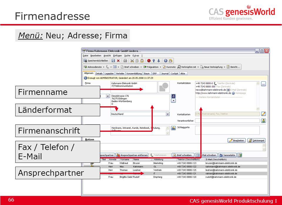 CAS genesisWorld Produktschulung I 66 Firmenadresse Menü: Neu; Adresse; Firma Länderformat Firmenname Firmenanschrift Fax / Telefon / E-Mail Ansprechp
