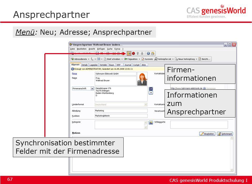 CAS genesisWorld Produktschulung I 67 Ansprechpartner Informationen zum Ansprechpartner Firmen- informationen Synchronisation bestimmter Felder mit de