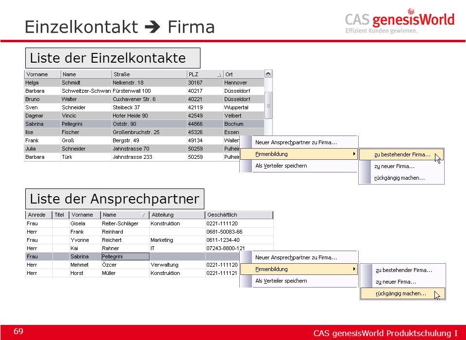 CAS genesisWorld Produktschulung I 69 Einzelkontakt  Firma Liste der Einzelkontakte Liste der Ansprechpartner