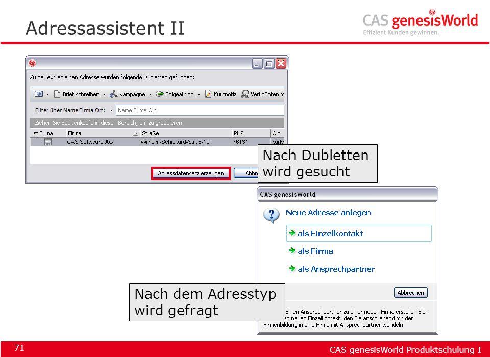 CAS genesisWorld Produktschulung I 71 Adressassistent II Nach Dubletten wird gesucht Nach dem Adresstyp wird gefragt