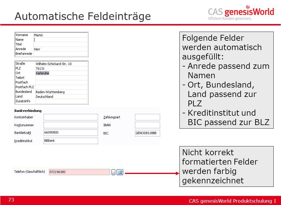 CAS genesisWorld Produktschulung I 73 Automatische Feldeinträge Folgende Felder werden automatisch ausgefüllt: -Anrede passend zum Namen -Ort, Bundesl