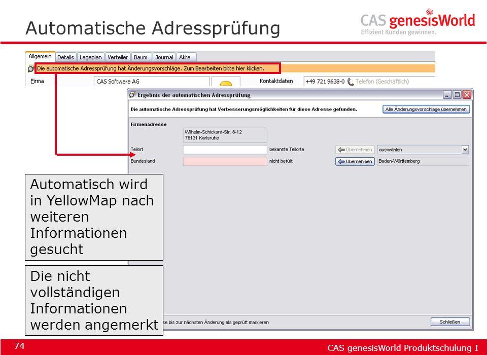 CAS genesisWorld Produktschulung I 74 Automatische Adressprüfung Automatisch wird in YellowMap nach weiteren Informationen gesucht Die nicht vollständ