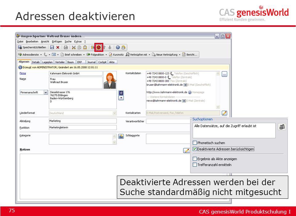 CAS genesisWorld Produktschulung I 75 Adressen deaktivieren Deaktivierte Adressen werden bei der Suche standardmäßig nicht mitgesucht