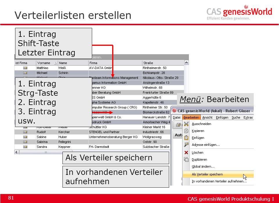 CAS genesisWorld Produktschulung I 81 Verteilerlisten erstellen 1. Eintrag Shift-Taste Letzter Eintrag 1. Eintrag Strg-Taste 2. Eintrag 3. Eintrag usw