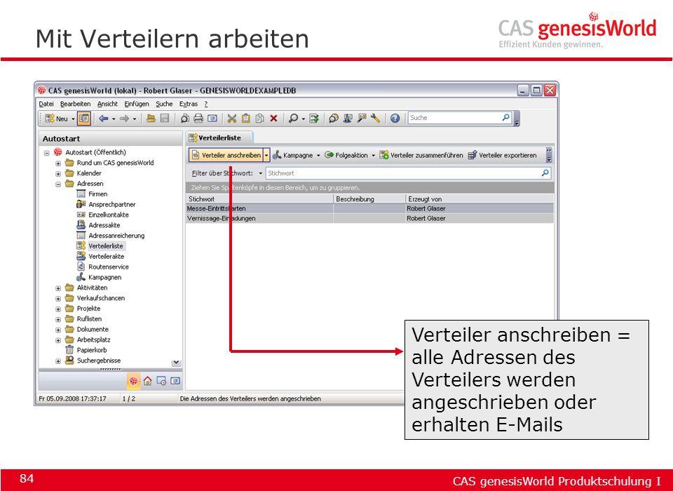 CAS genesisWorld Produktschulung I 84 Mit Verteilern arbeiten Verteiler anschreiben = alle Adressen des Verteilers werden angeschrieben oder erhalten