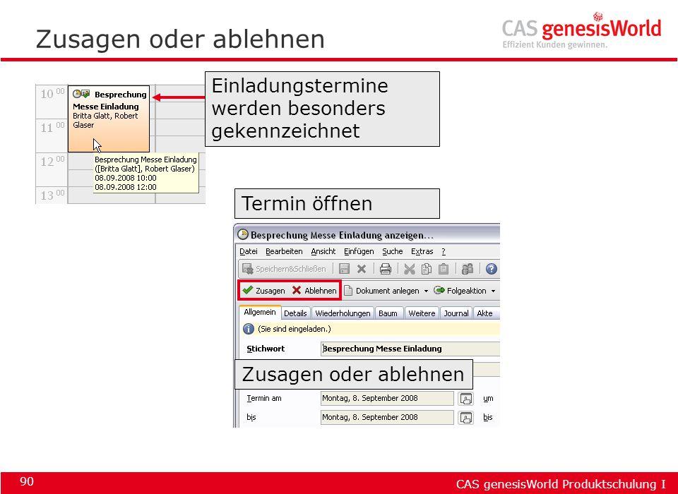 CAS genesisWorld Produktschulung I 90 Zusagen oder ablehnen Termin öffnen Zusagen oder ablehnen Einladungstermine werden besonders gekennzeichnet