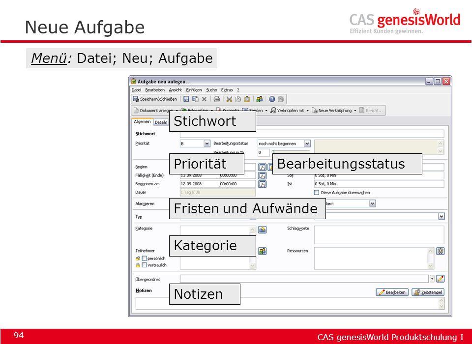 CAS genesisWorld Produktschulung I 94 Neue Aufgabe Menü: Datei; Neu; Aufgabe Stichwort Bearbeitungsstatus Fristen und Aufwände Notizen Kategorie Prior
