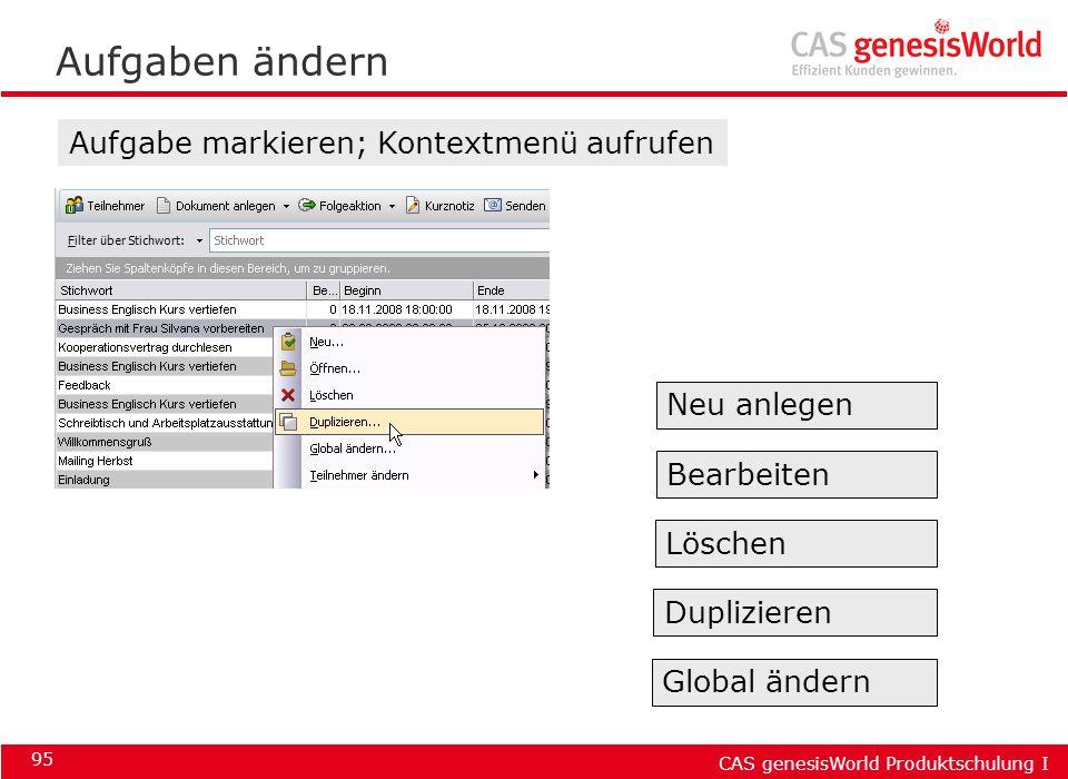 CAS genesisWorld Produktschulung I 95 Aufgaben ändern Aufgabe markieren; Kontextmenü aufrufen Neu anlegen Global ändern Löschen Duplizieren Bearbeiten