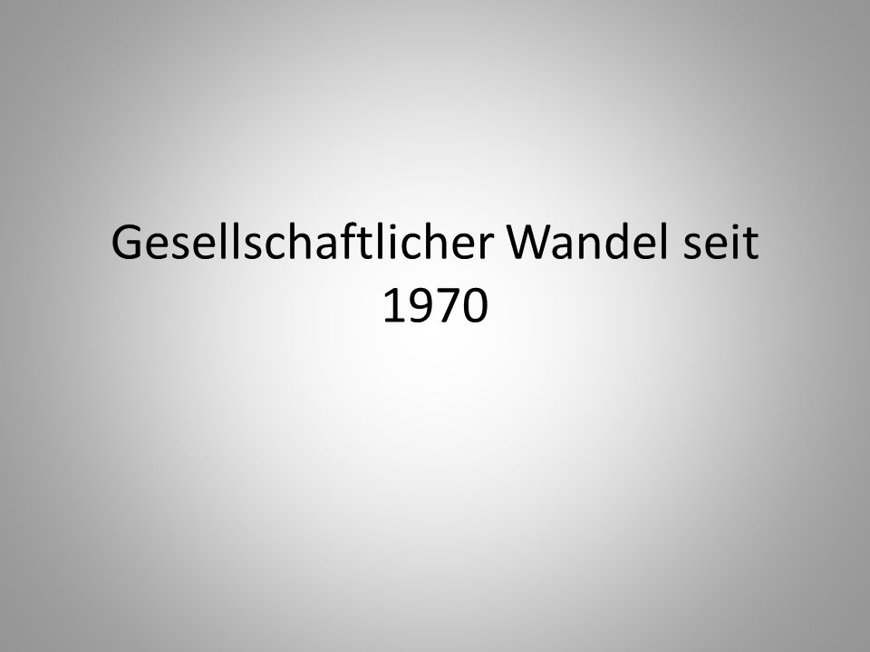 Gesellschaftlicher Wandel seit 1970