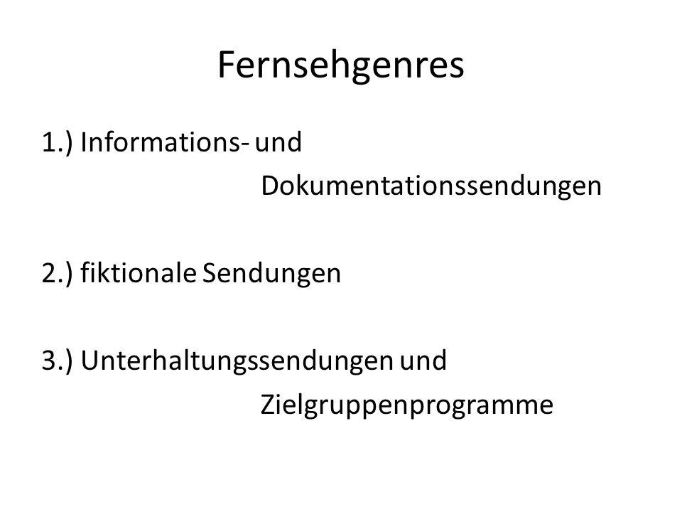 Fernsehgenres 1.) Informations- und Dokumentationssendungen 2.) fiktionale Sendungen 3.) Unterhaltungssendungen und Zielgruppenprogramme