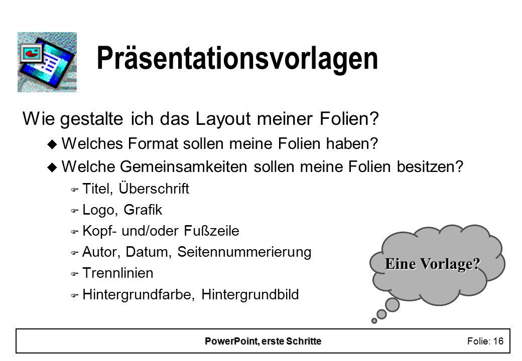 PowerPoint, erste SchritteFolie: 16 Präsentationsvorlagen Wie gestalte ich das Layout meiner Folien? u Welches Format sollen meine Folien haben? u Wel