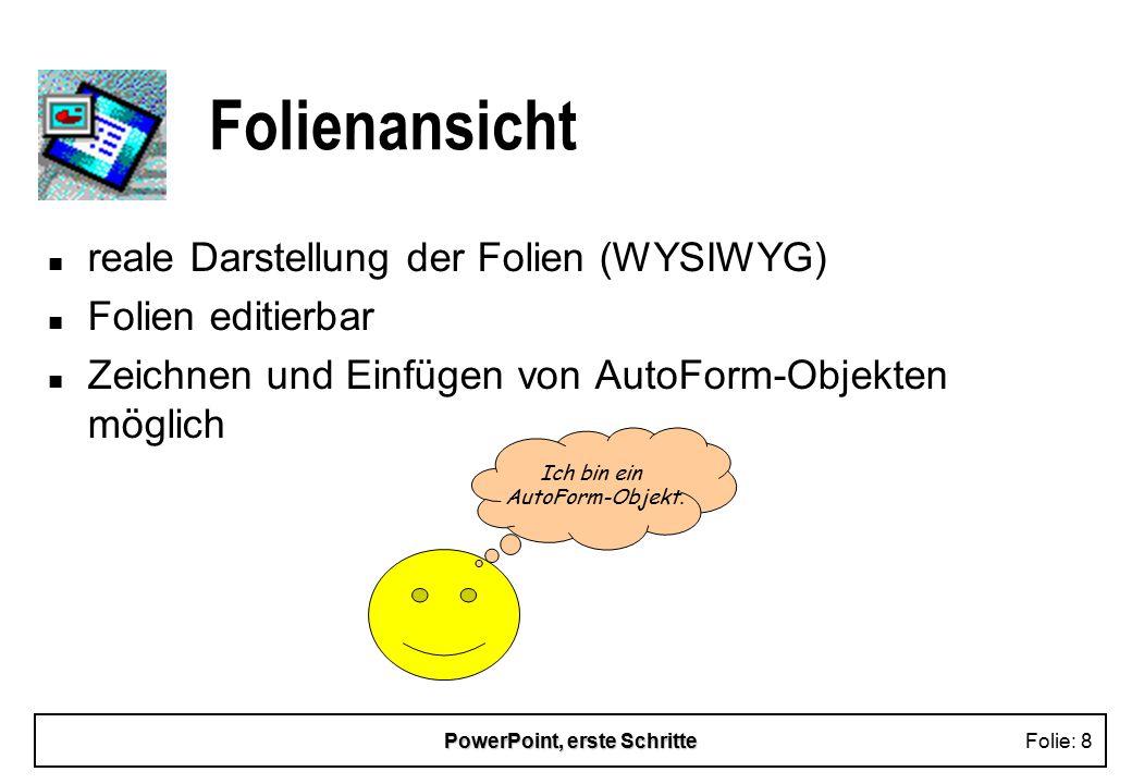 PowerPoint, erste SchritteFolie: 8 Folienansicht n reale Darstellung der Folien (WYSIWYG) n Folien editierbar n Zeichnen und Einfügen von AutoForm-Obj