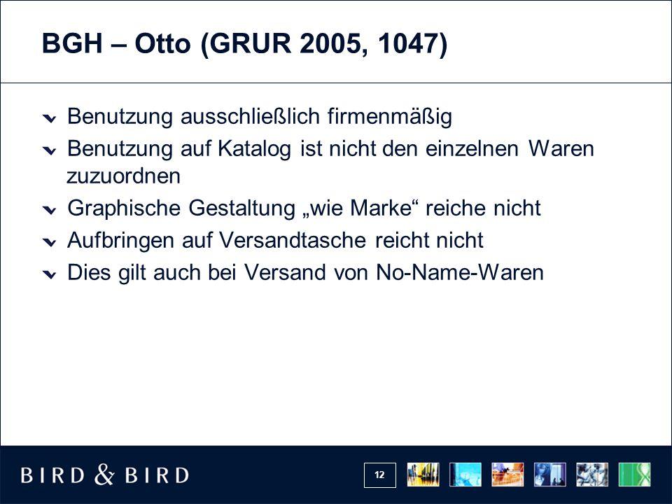 """12 BGH – Otto (GRUR 2005, 1047) Benutzung ausschließlich firmenmäßig Benutzung auf Katalog ist nicht den einzelnen Waren zuzuordnen Graphische Gestaltung """"wie Marke reiche nicht Aufbringen auf Versandtasche reicht nicht Dies gilt auch bei Versand von No-Name-Waren"""