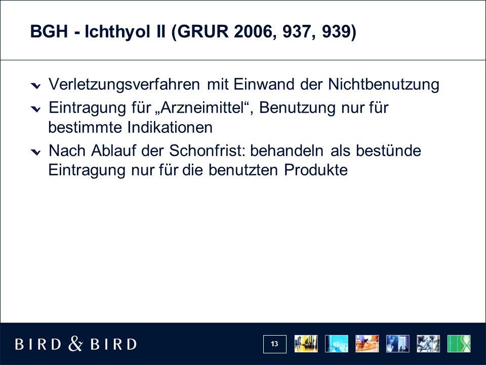 """13 BGH - Ichthyol II (GRUR 2006, 937, 939) Verletzungsverfahren mit Einwand der Nichtbenutzung Eintragung für """"Arzneimittel , Benutzung nur für bestimmte Indikationen Nach Ablauf der Schonfrist: behandeln als bestünde Eintragung nur für die benutzten Produkte"""