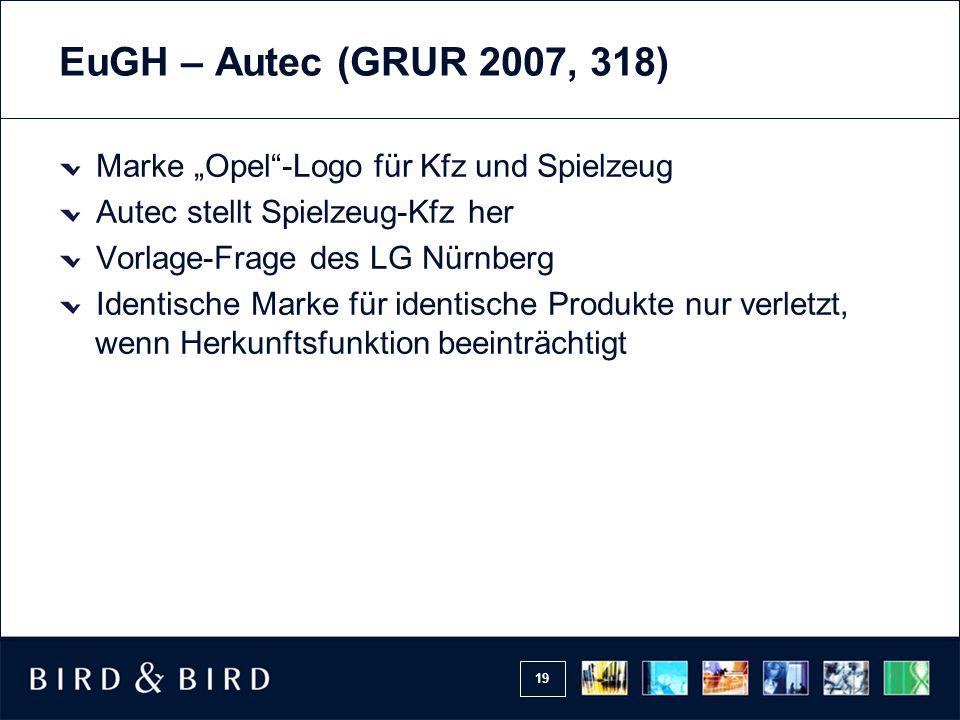 """19 EuGH – Autec (GRUR 2007, 318) Marke """"Opel -Logo für Kfz und Spielzeug Autec stellt Spielzeug-Kfz her Vorlage-Frage des LG Nürnberg Identische Marke für identische Produkte nur verletzt, wenn Herkunftsfunktion beeinträchtigt"""