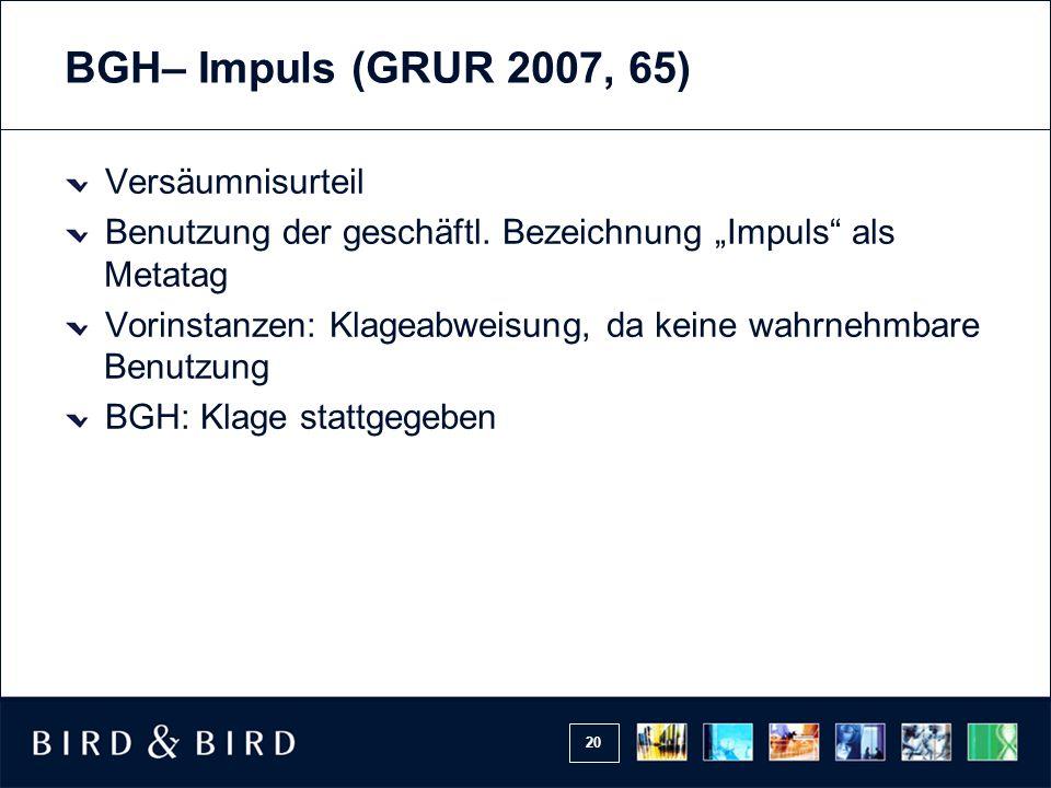 20 BGH– Impuls (GRUR 2007, 65) Versäumnisurteil Benutzung der geschäftl.