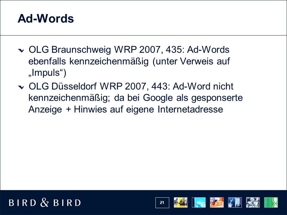 """21 Ad-Words OLG Braunschweig WRP 2007, 435: Ad-Words ebenfalls kennzeichenmäßig (unter Verweis auf """"Impuls ) OLG Düsseldorf WRP 2007, 443: Ad-Word nicht kennzeichenmäßig; da bei Google als gesponserte Anzeige + Hinwies auf eigene Internetadresse"""