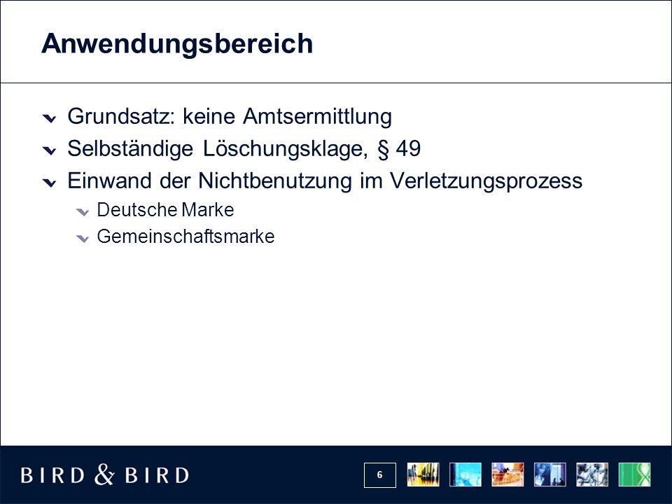 6 Anwendungsbereich Grundsatz: keine Amtsermittlung Selbständige Löschungsklage, § 49 Einwand der Nichtbenutzung im Verletzungsprozess Deutsche Marke Gemeinschaftsmarke