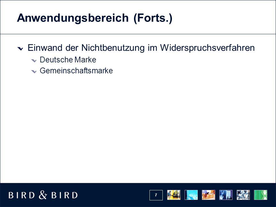 7 Anwendungsbereich (Forts.) Einwand der Nichtbenutzung im Widerspruchsverfahren Deutsche Marke Gemeinschaftsmarke