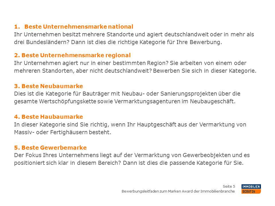 Bewerbungsleitfaden zum Marken Award der Immobilienbranche Seite 5 1.Beste Unternehmensmarke national Ihr Unternehmen besitzt mehrere Standorte und agiert deutschlandweit oder in mehr als drei Bundesländern.