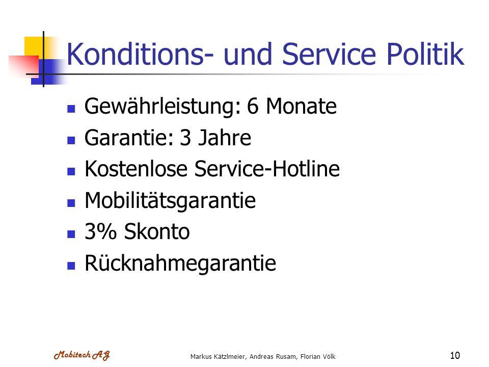 Mobitech AG Markus Kätzlmeier, Andreas Rusam, Florian Völk 10 Konditions- und Service Politik Gewährleistung: 6 Monate Garantie: 3 Jahre Kostenlose Se