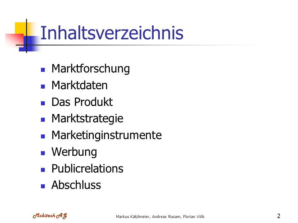 Mobitech AG Markus Kätzlmeier, Andreas Rusam, Florian Völk 2 Inhaltsverzeichnis Marktforschung Marktdaten Das Produkt Marktstrategie Marketinginstrume
