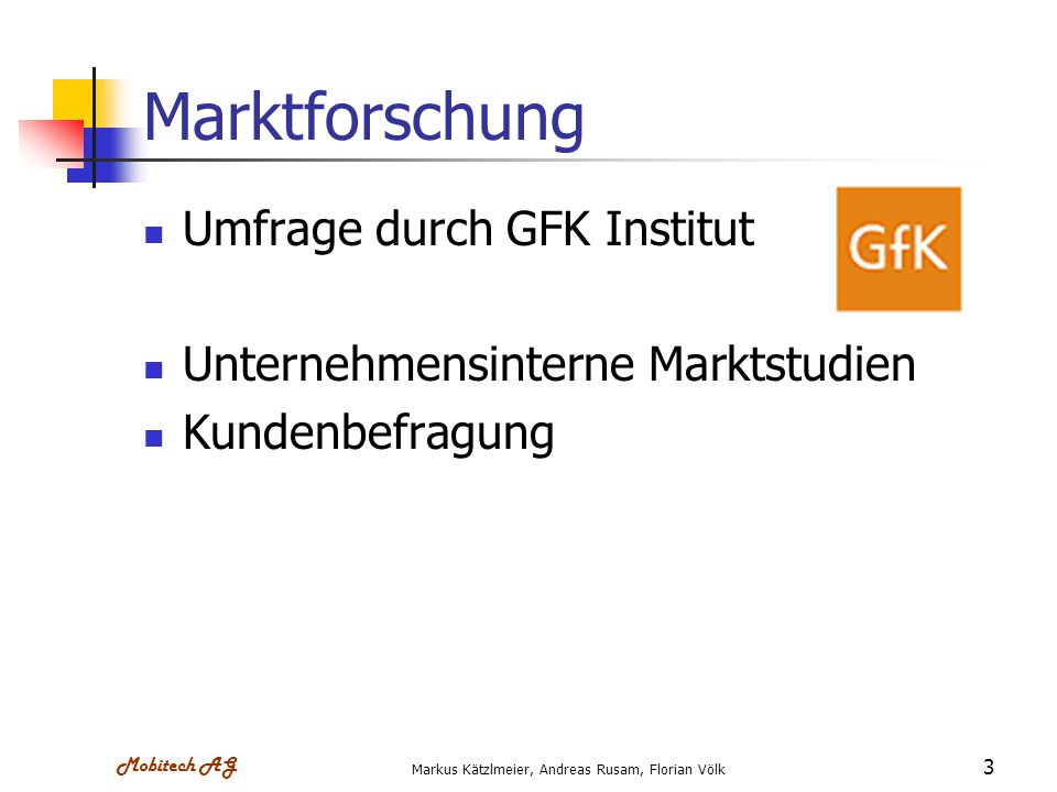 Mobitech AG Markus Kätzlmeier, Andreas Rusam, Florian Völk 4 Marktdaten Wichtigste Grundfunktionen: SMS 92% Weckfunktion 72% Kalender 56% Klingeltöne 50% Digital Kamera 47% Bluetooth 37%