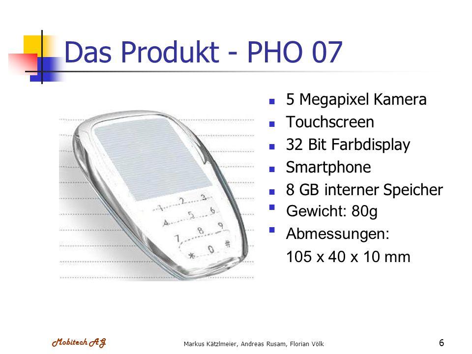 Mobitech AG Markus Kätzlmeier, Andreas Rusam, Florian Völk 6 Das Produkt - PHO 07 5 Megapixel Kamera Touchscreen 32 Bit Farbdisplay Smartphone 8 GB in