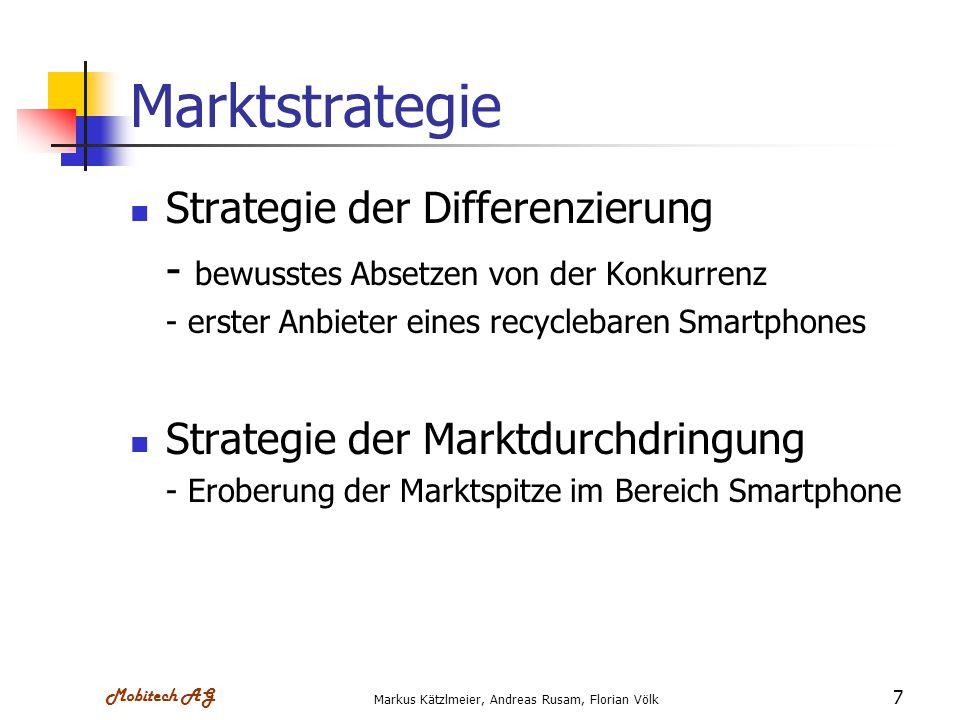 Mobitech AG Markus Kätzlmeier, Andreas Rusam, Florian Völk 7 Marktstrategie Strategie der Differenzierung - bewusstes Absetzen von der Konkurrenz - er