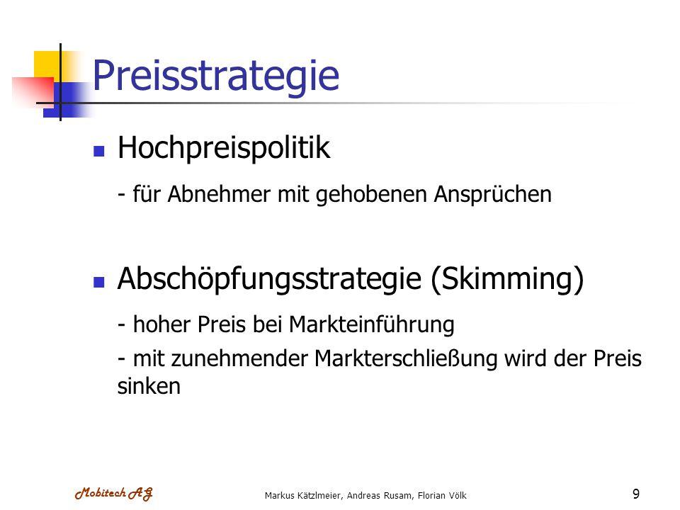 Mobitech AG Markus Kätzlmeier, Andreas Rusam, Florian Völk 9 Preisstrategie Hochpreispolitik - für Abnehmer mit gehobenen Ansprüchen Abschöpfungsstrat