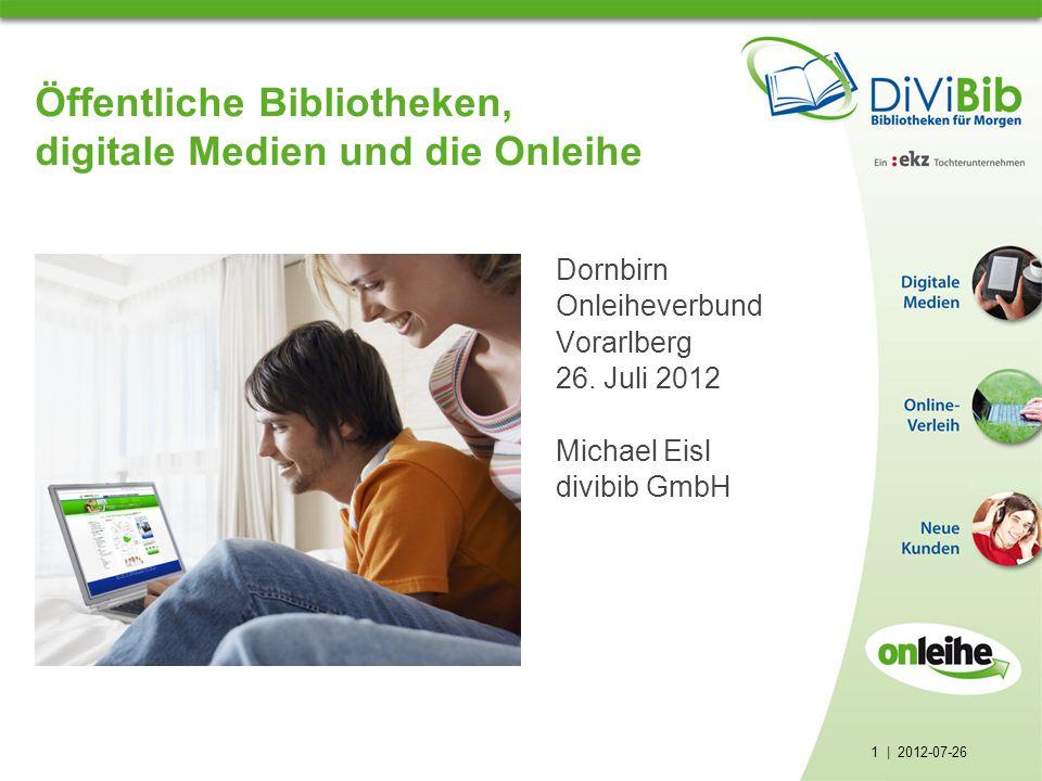 1 | 2012-07-26 Öffentliche Bibliotheken, digitale Medien und die Onleihe Dornbirn Onleiheverbund Vorarlberg 26.