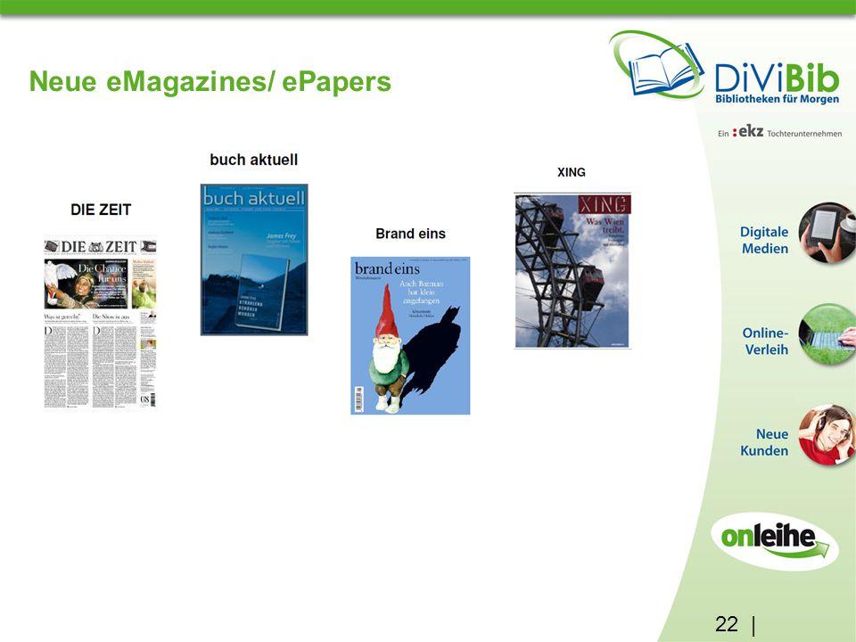 22 | Neue eMagazines/ ePapers