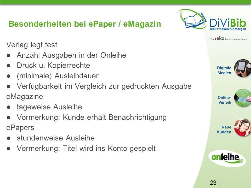 23 | Besonderheiten bei ePaper / eMagazin Verlag legt fest Anzahl Ausgaben in der Onleihe Druck u.