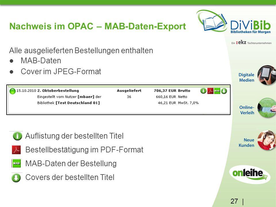 27 | Nachweis im OPAC – MAB-Daten-Export Alle ausgelieferten Bestellungen enthalten MAB-Daten Cover im JPEG-Format Auflistung der bestellten Titel Bestellbestätigung im PDF-Format MAB-Daten der Bestellung Covers der bestellten Titel